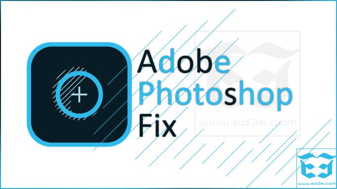 تطبيق Adobe PhotoShop Fix مسح اجزاء من الصورة